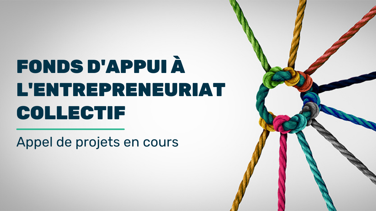 APPEL DE PROJETS Lancement du Fonds d'appui à l'entrepreneuriat collectif
